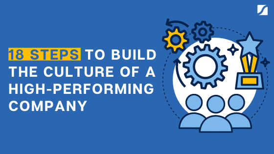 18 Actions To Build The Culture Of A High-Performing Company