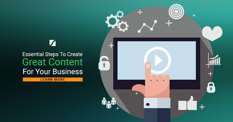 Essential Steps To Create Great Content For Your Business