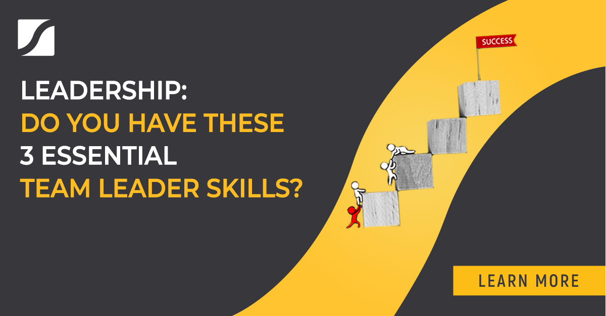 Leadership: Do You Have These 3 Essential Team Leader Skills?