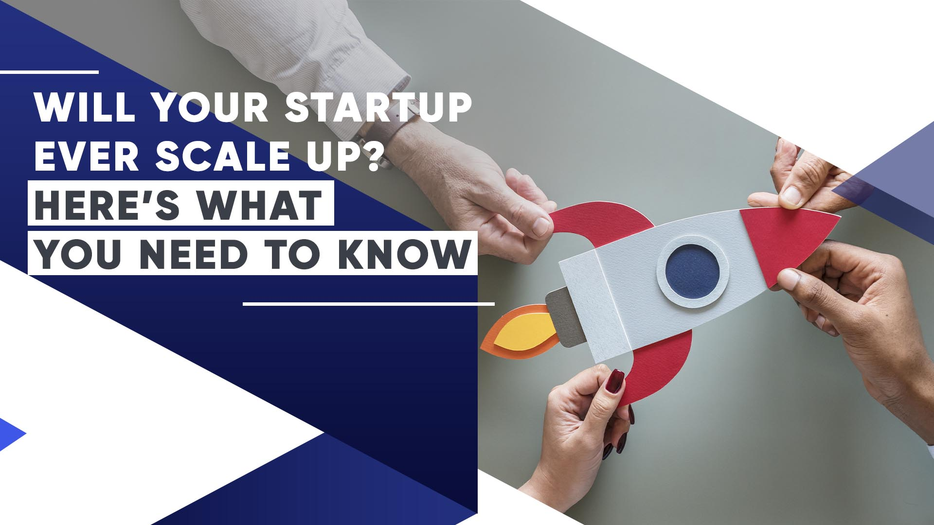 Will Your Startup Ever Scale Up? Here's What You Need To Know