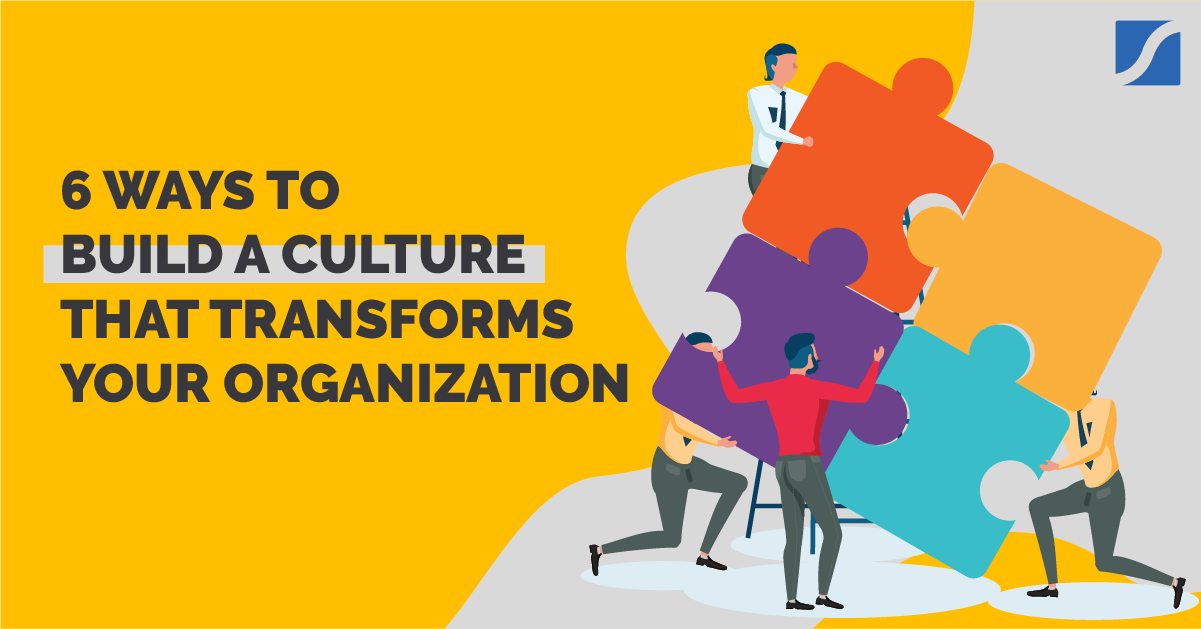 6 Steps To Build a Powerful Culture That Inspires Talented Employees
