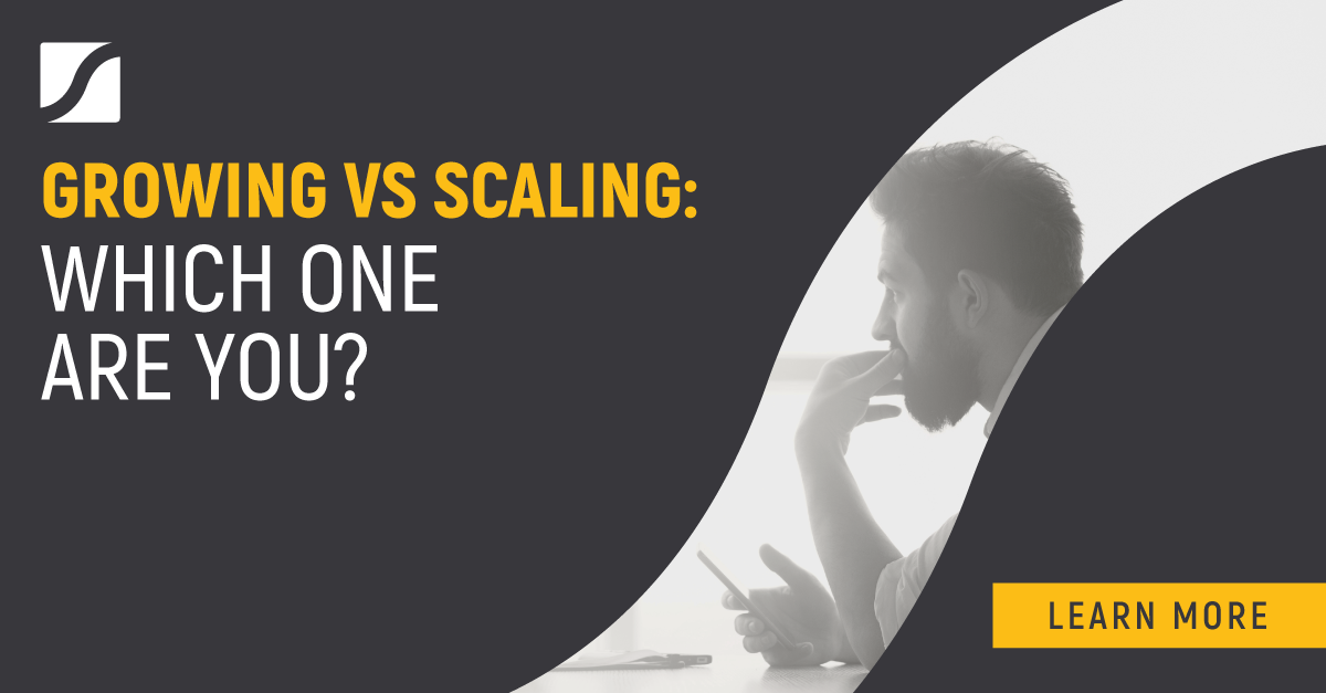 Growing vs Scaling: which one are you?