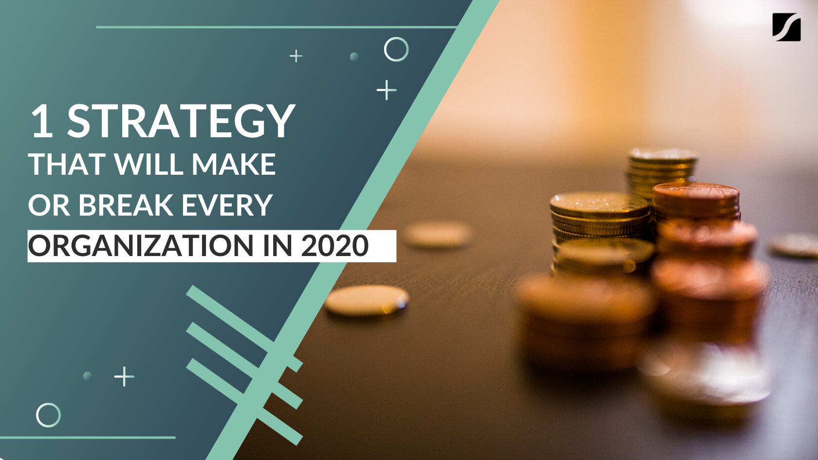 1 Strategy That Will Make Or Break Every Organization in 2020