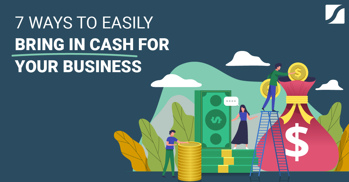 7 Ways To Easily Bring In Cash For Your Business