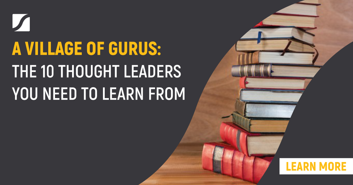 A Village of Gurus: 10 thought leaders that every leader should learn from