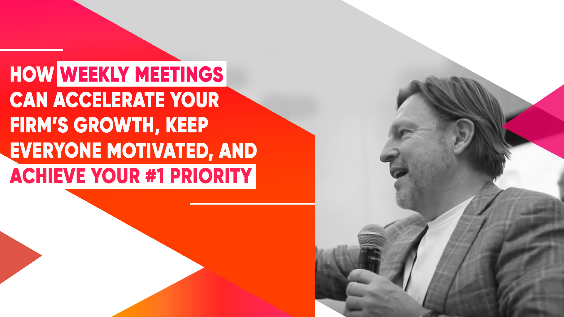 How Weekly Meetings Can Accelerate Your Firm's Growth, Keep Everyone Motivated, And Achieve Your #1 Priority