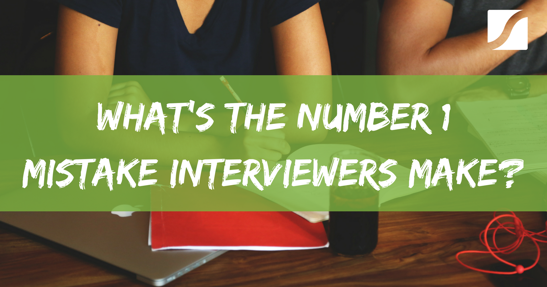 How to Avoid the Biggest Mistake Interviewers Make