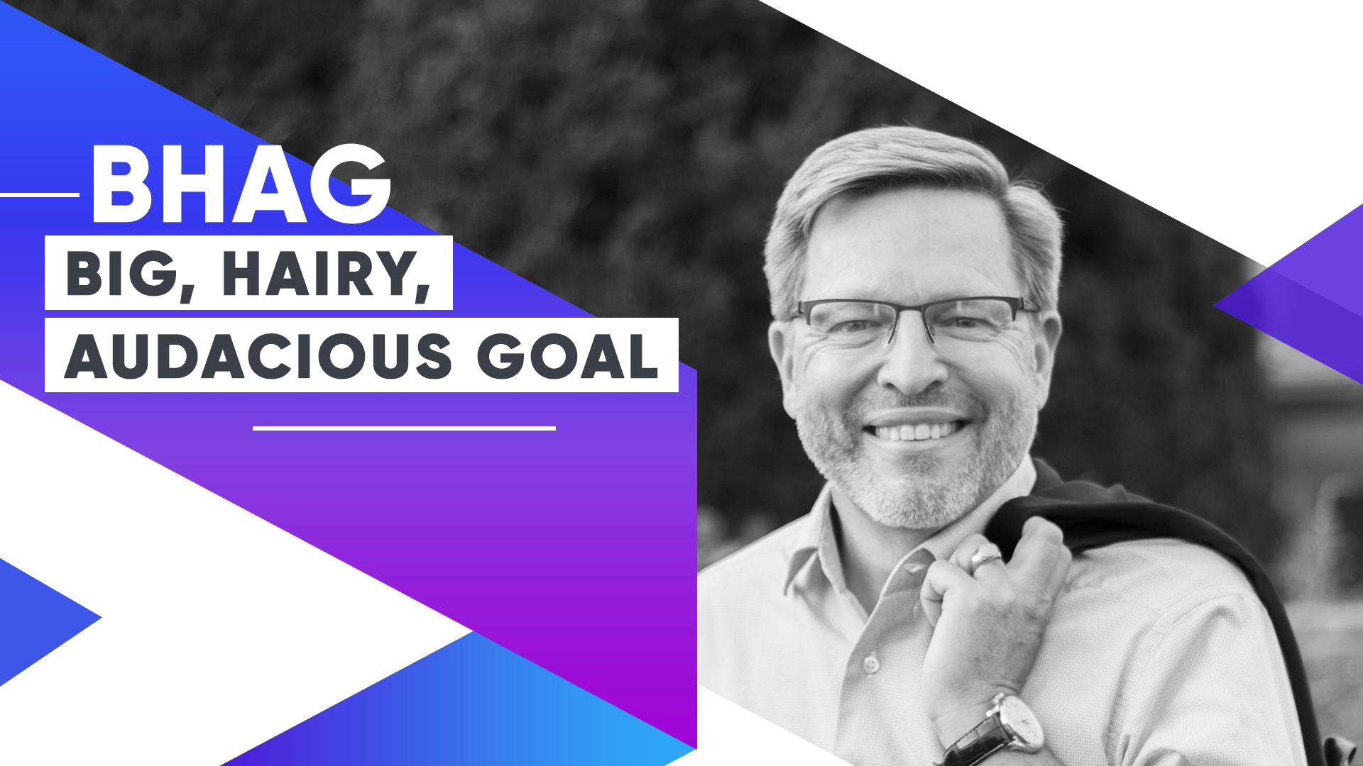 BHAG — Why The Most Successful Companies Set Ambitious, Long-Term Goals & Why Yours Should Too