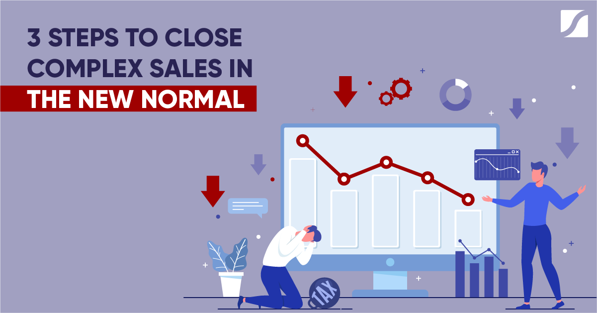 3 Steps To Close Complex Sales In The New Normal
