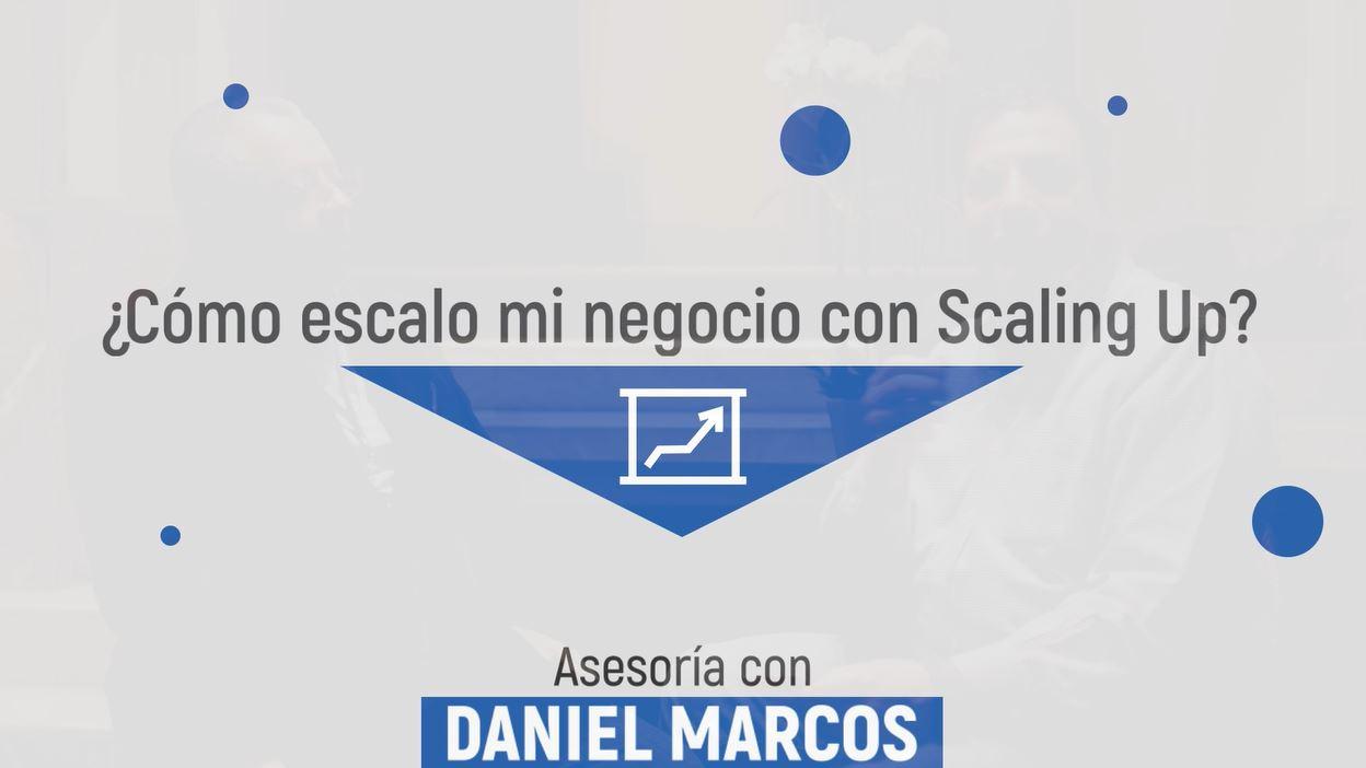 ¿Cómo escalo mi negocio con Scaling Up? Asesoría personalizada con Daniel Marcos
