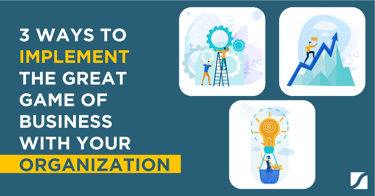 3 Ways To Implement The Great Game of Business With Your Organization