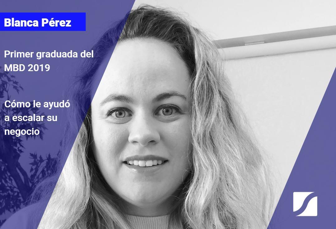 Cómo el MBD ayudó a escalar mi negocio: Blanca Pérez, primer graduada del 2019