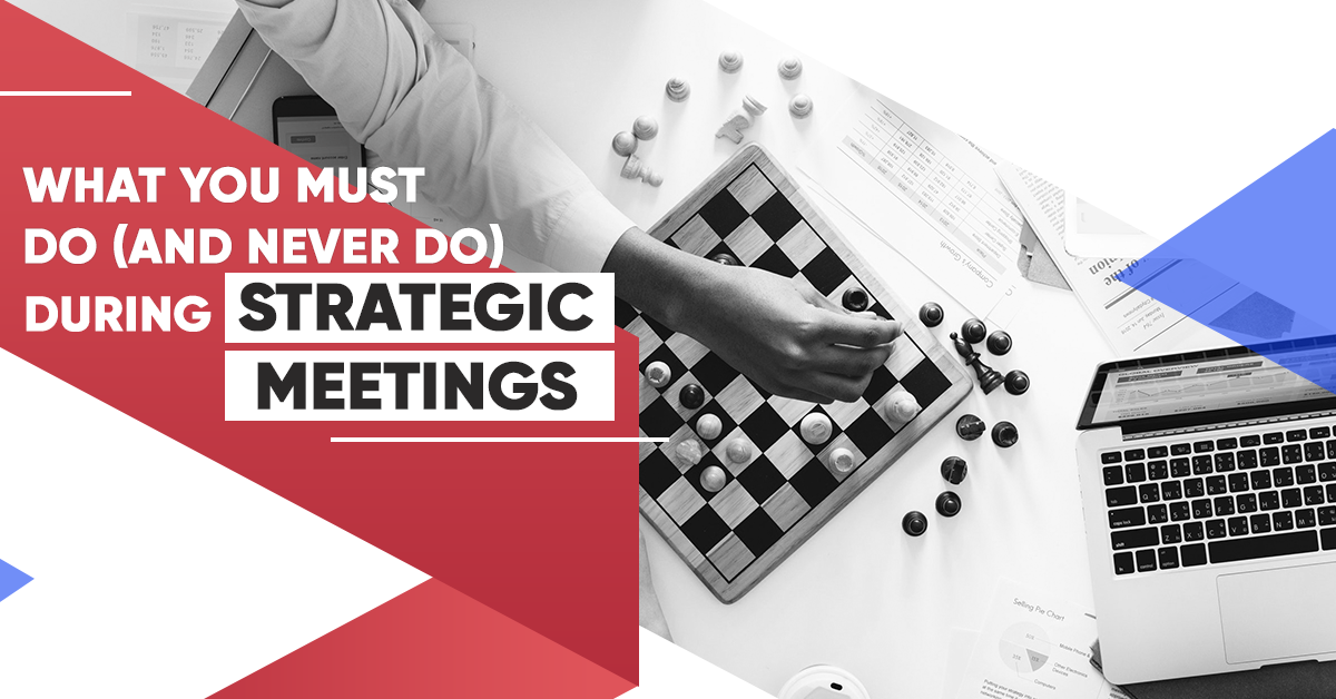 What You Must Do (and NEVER do) During Strategic Meetings