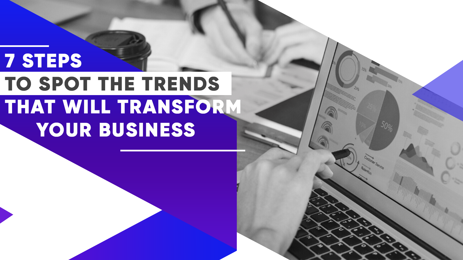 7 Steps to Spot the Trends that Will Transform Your Business