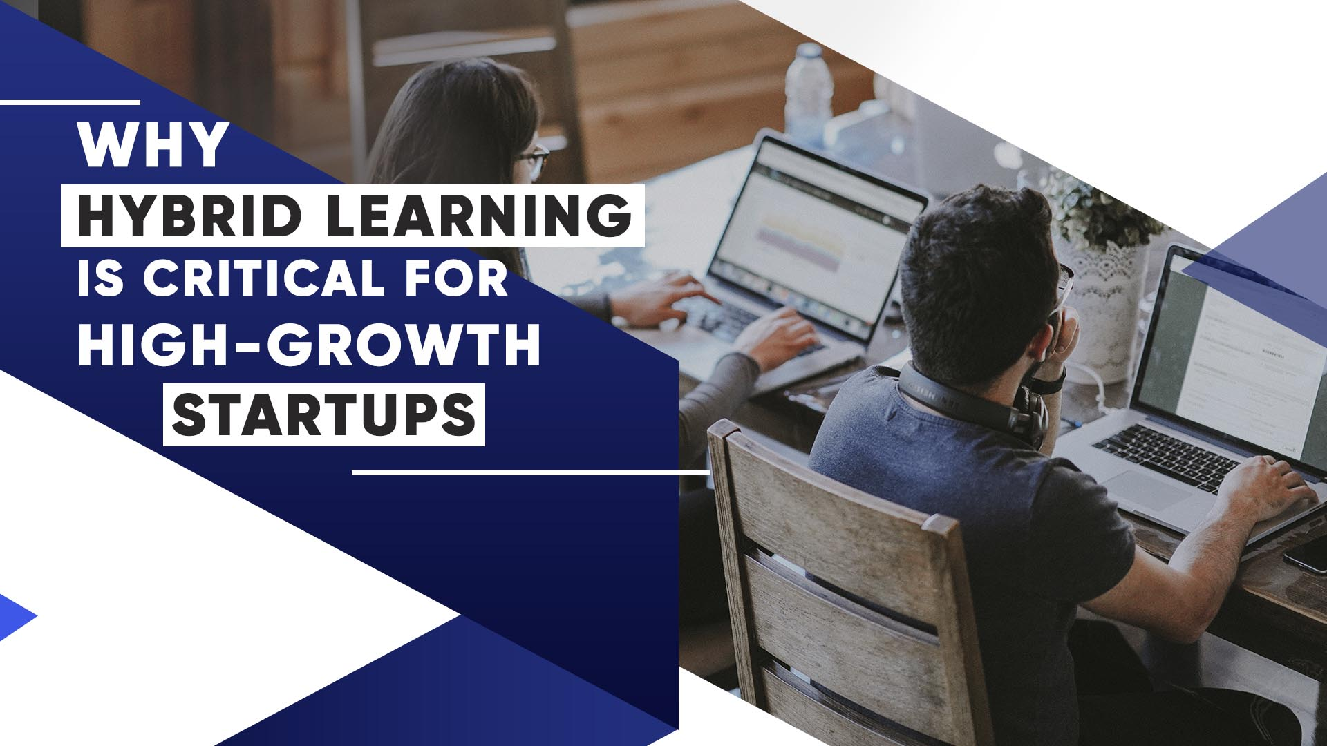 Why Hybrid Learning Is Critical For High-Growth Startups