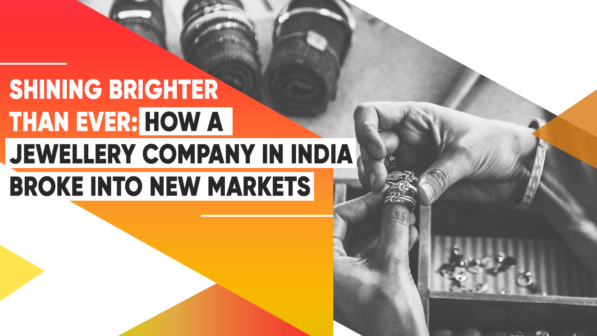 Shining Brighter Than Ever: How A Jewellery Company In India Broke Into New Markets